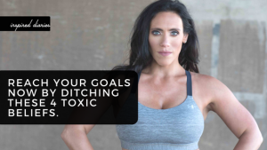 Ditch these 4 toxic beliefs to achieve your goals now. Visit: https://inspirediaries.com to work with me.